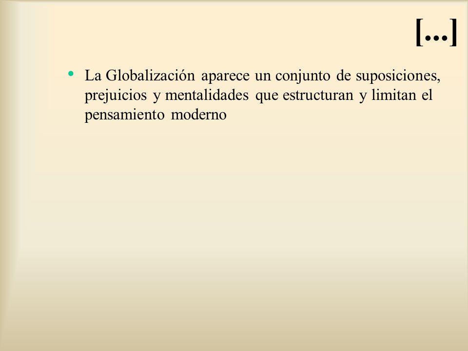 [...] La Globalización aparece un conjunto de suposiciones, prejuicios y mentalidades que estructuran y limitan el pensamiento moderno.